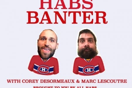"""NEW FEATURE   Introducing """"Habs Banter,"""" an All Habs Videocast"""